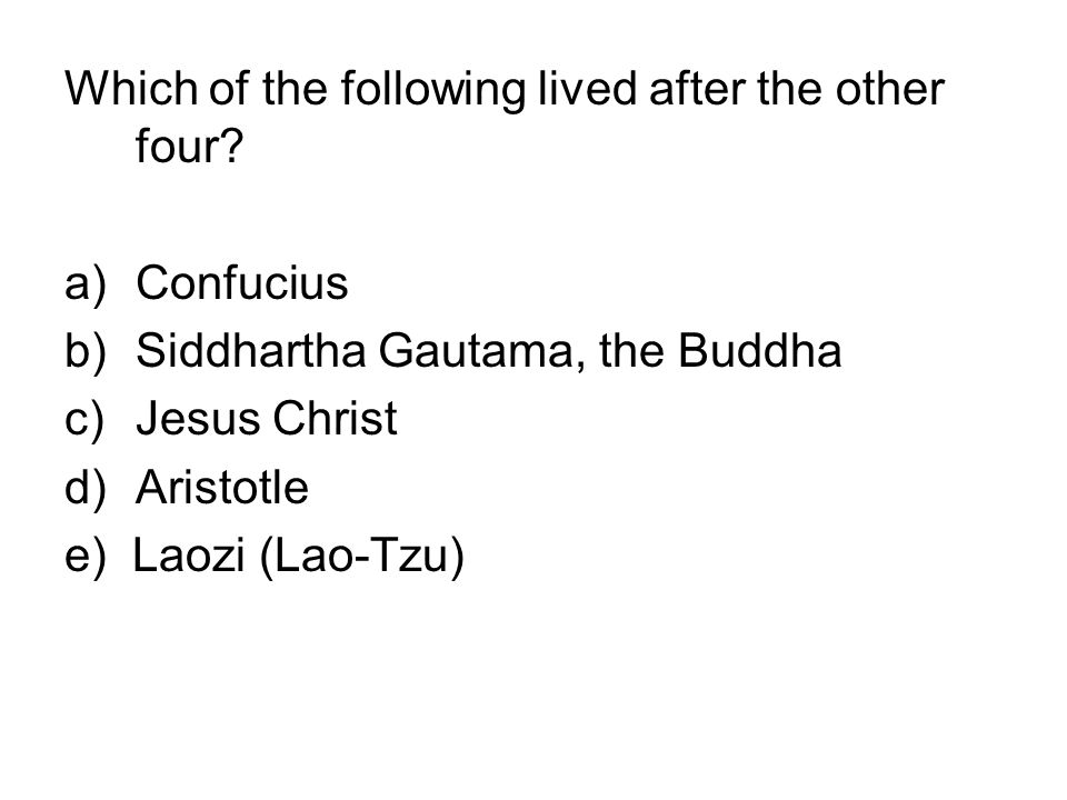 Which of the following lived after the other four