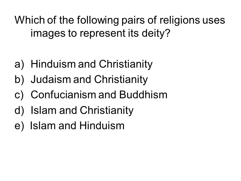 Which of the following pairs of religions uses images to represent its deity