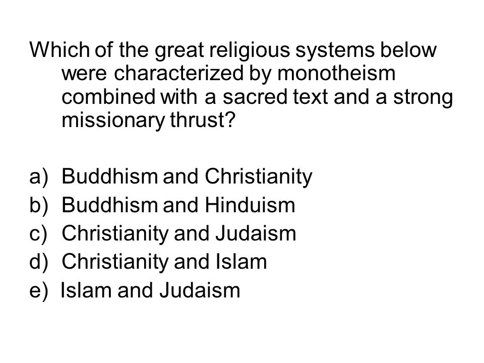 Which of the great religious systems below were characterized by monotheism combined with a sacred text and a strong missionary thrust