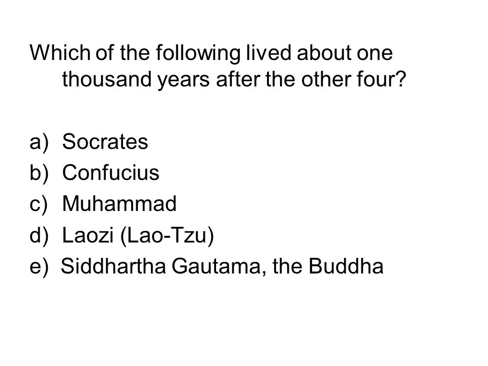 Which of the following lived about one thousand years after the other four