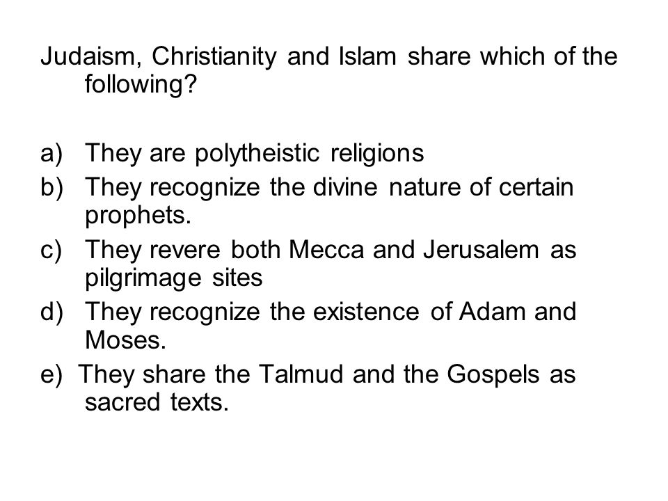 Judaism, Christianity and Islam share which of the following
