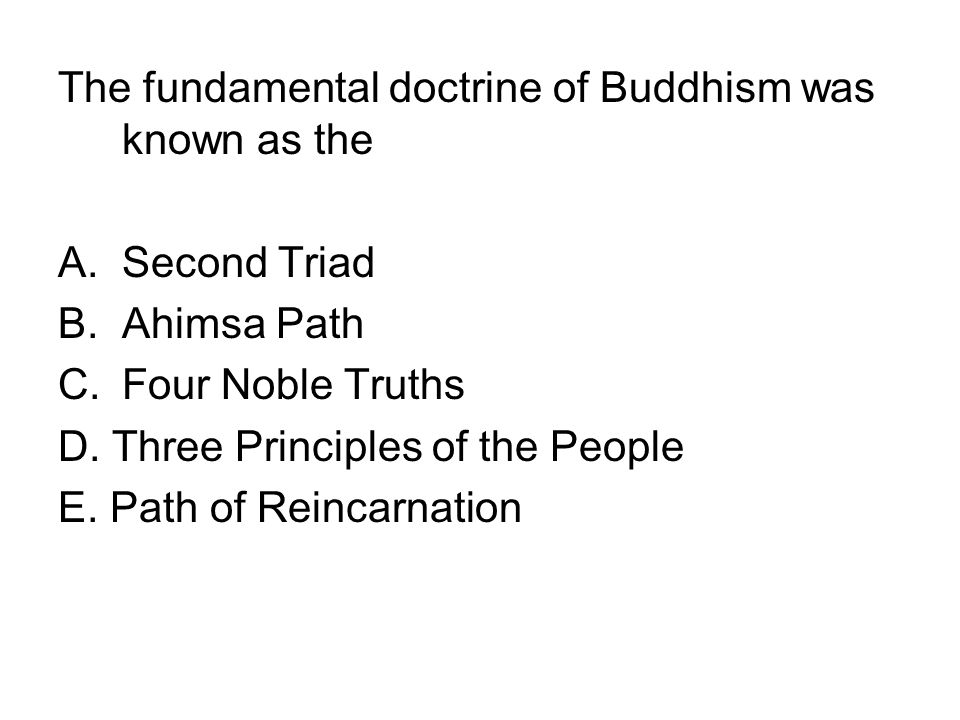The fundamental doctrine of Buddhism was known as the