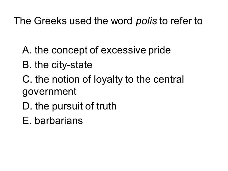 The Greeks used the word polis to refer to