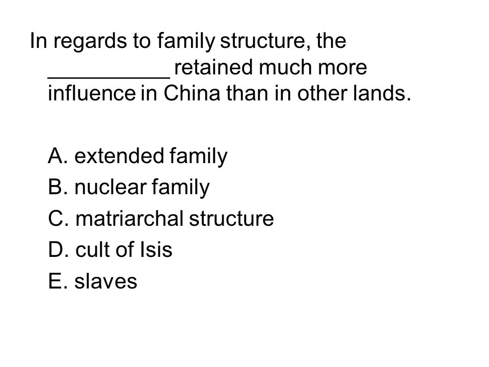 In regards to family structure, the __________ retained much more influence in China than in other lands.