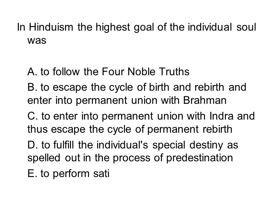 In Hinduism the highest goal of the individual soul was