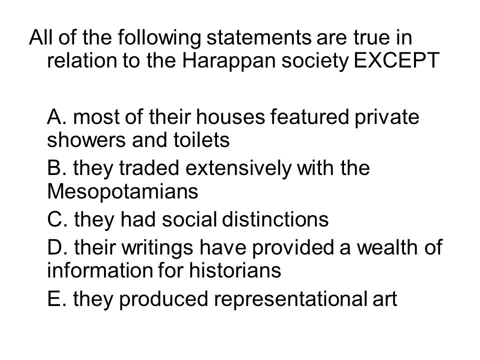 All of the following statements are true in relation to the Harappan society EXCEPT