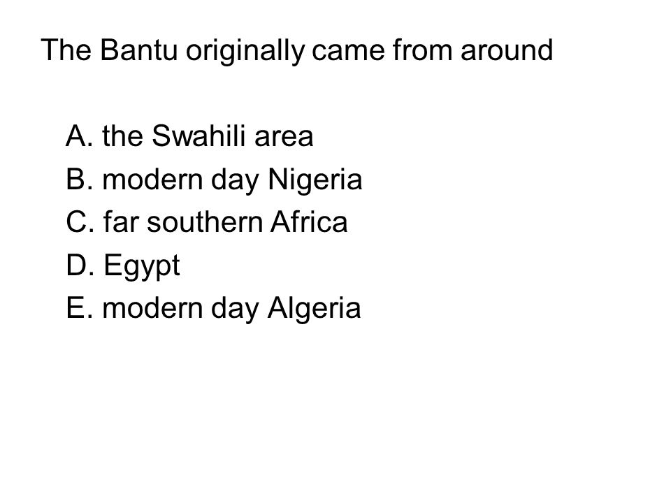 The Bantu originally came from around
