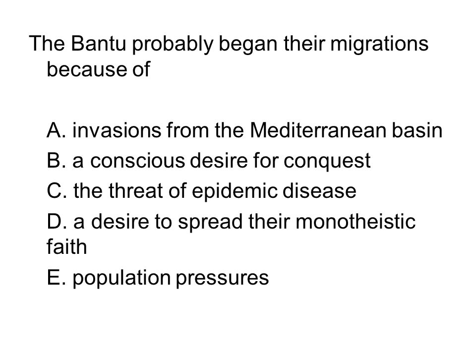 The Bantu probably began their migrations because of