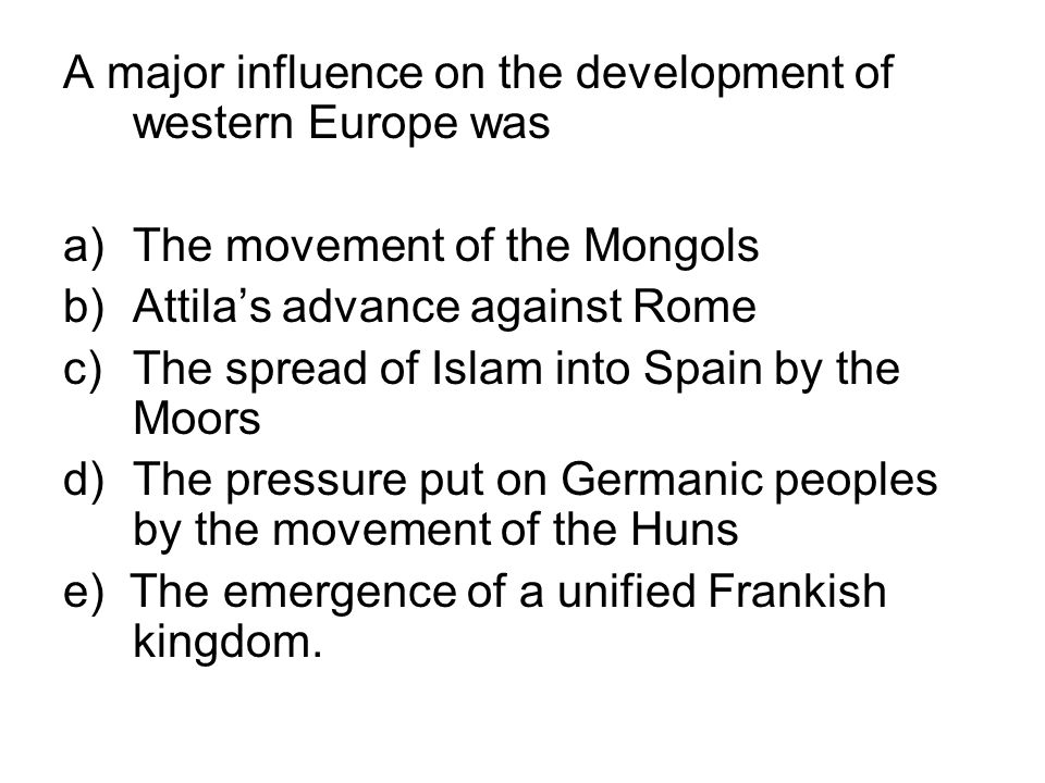A major influence on the development of western Europe was