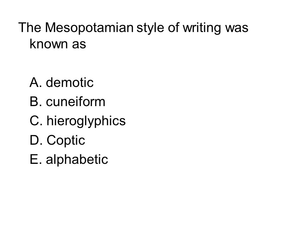 The Mesopotamian style of writing was known as