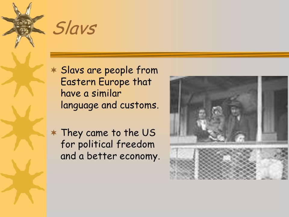 Slavs Slavs are people from Eastern Europe that have a similar language and customs.