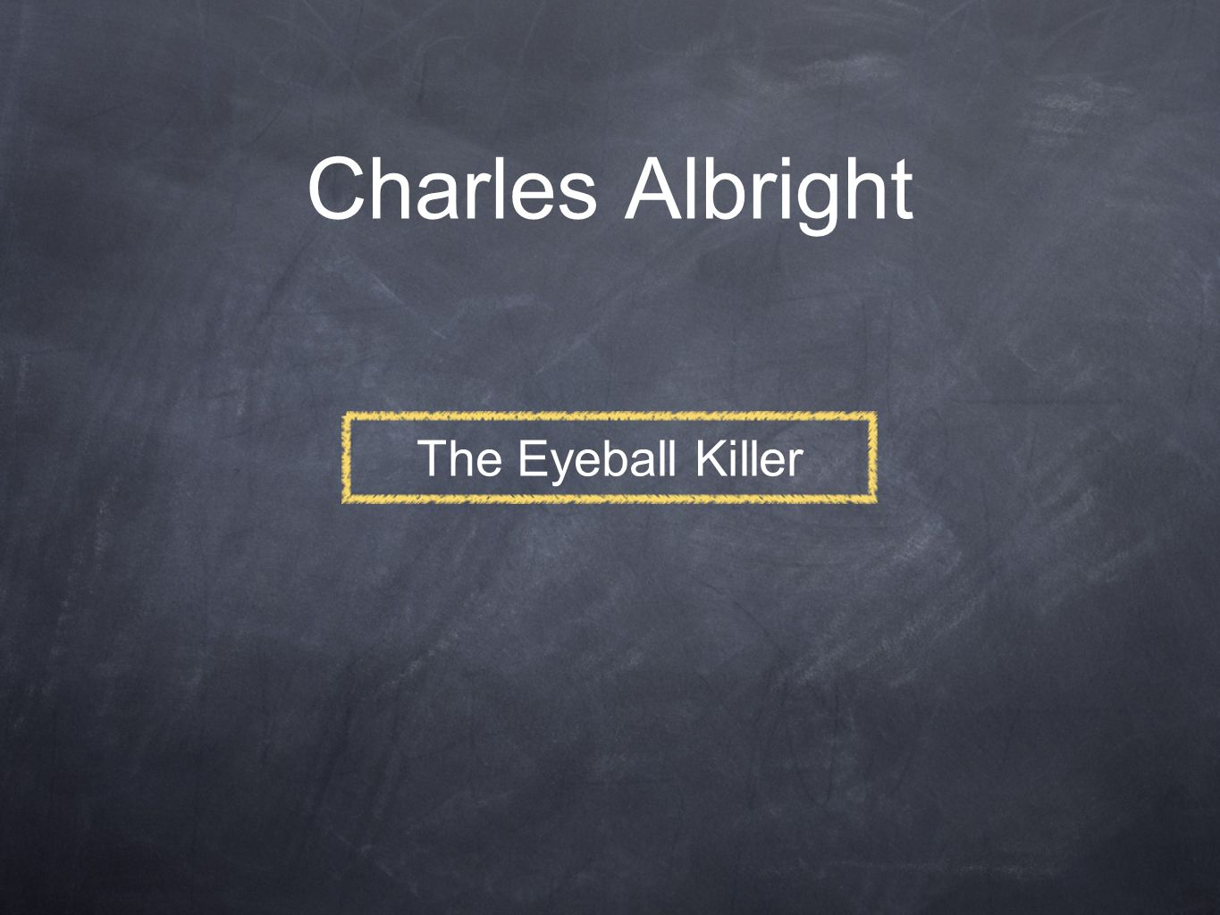 Charles Albright The Eyeball Killer