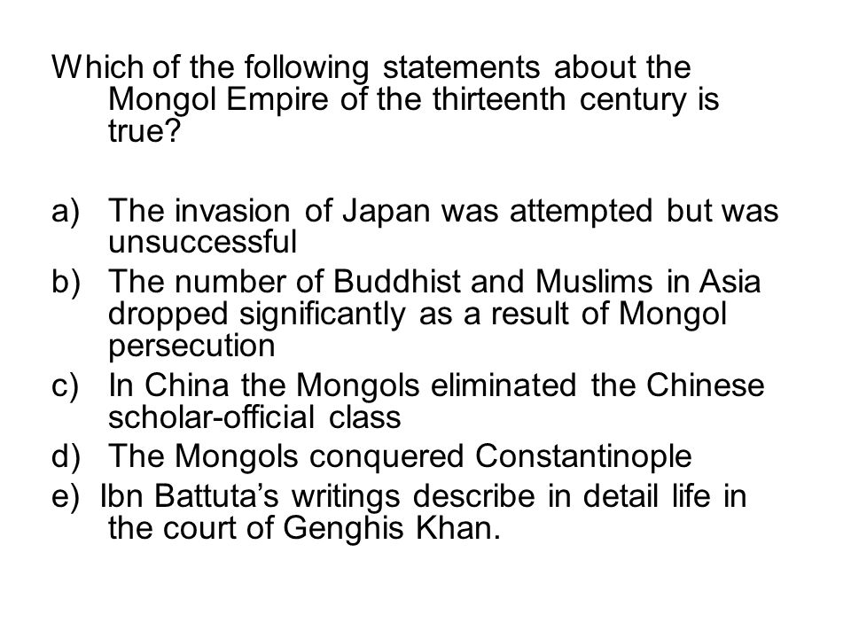 Which of the following statements about the Mongol Empire of the thirteenth century is true
