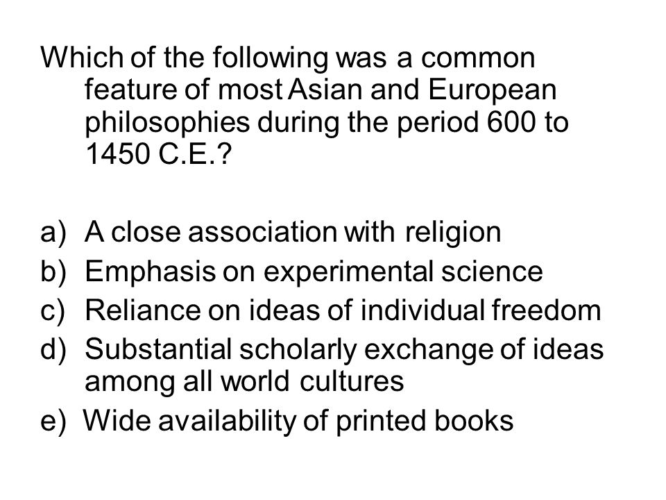 Which of the following was a common feature of most Asian and European philosophies during the period 600 to 1450 C.E.