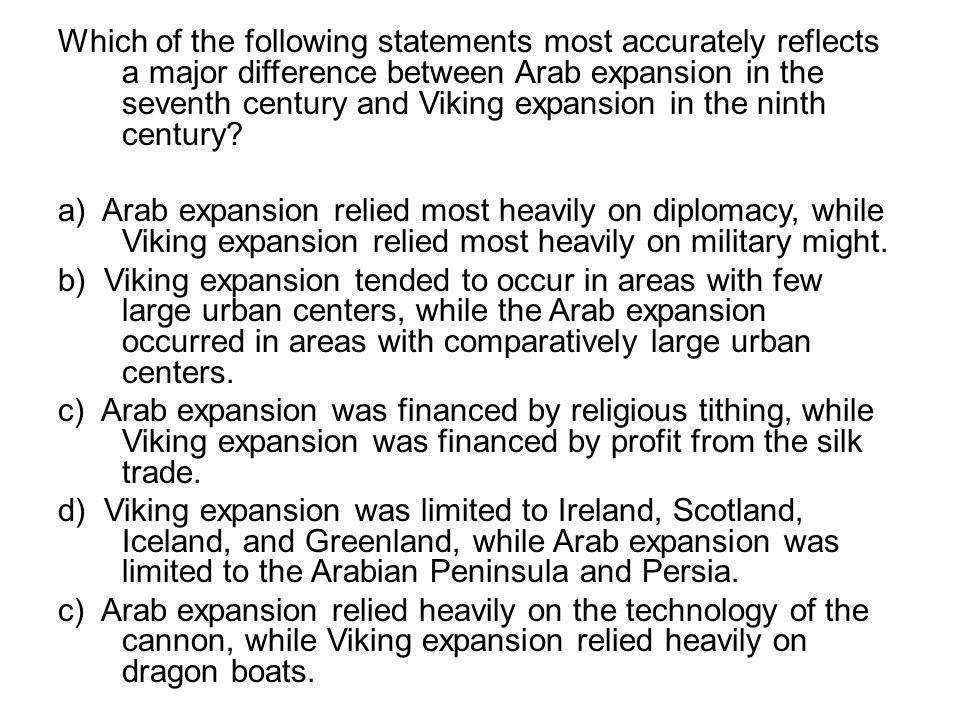 Which of the following statements most accurately reflects a major difference between Arab expansion in the seventh century and Viking expansion in the ninth century