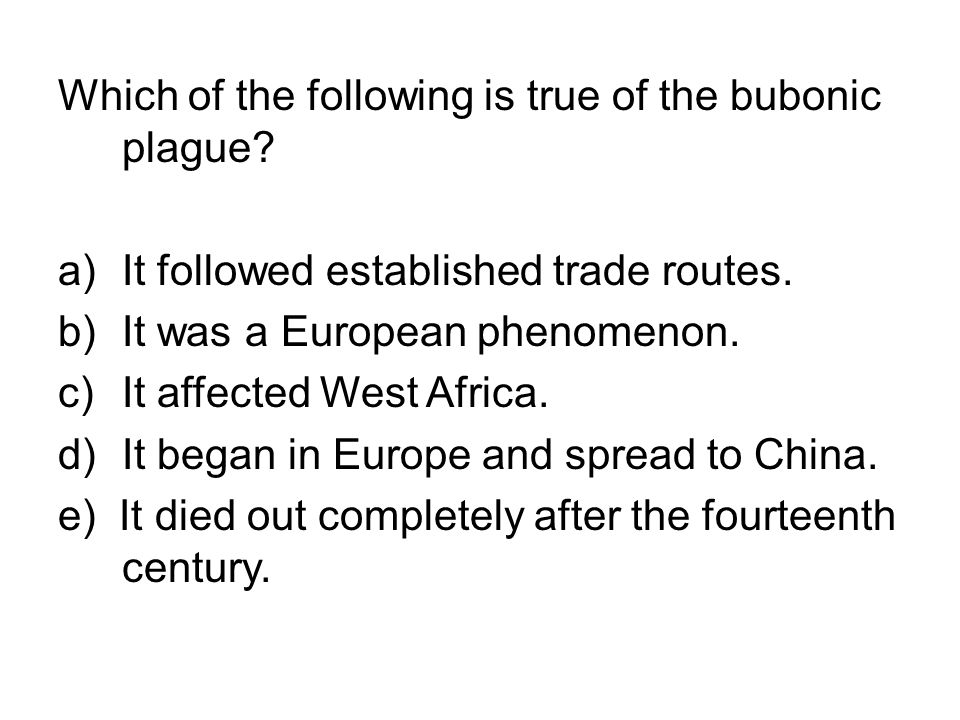 Which of the following is true of the bubonic plague