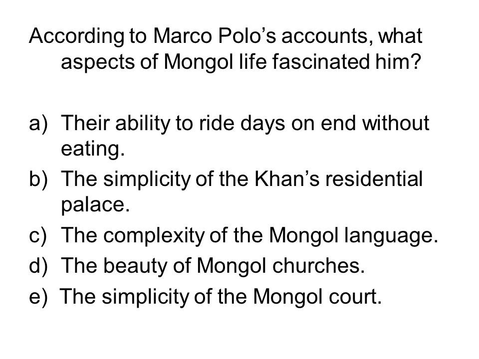 According to Marco Polo's accounts, what aspects of Mongol life fascinated him
