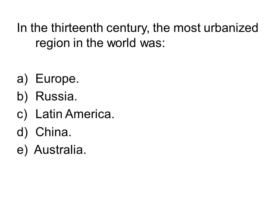 In the thirteenth century, the most urbanized region in the world was: