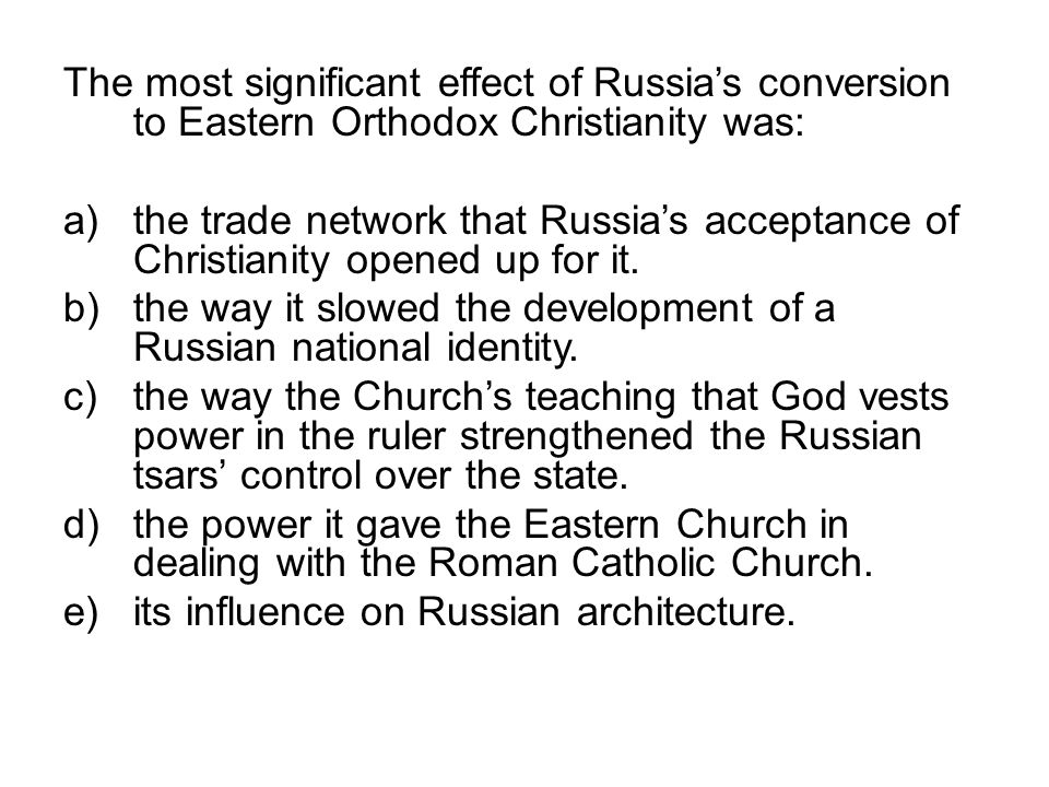 The most significant effect of Russia's conversion to Eastern Orthodox Christianity was: