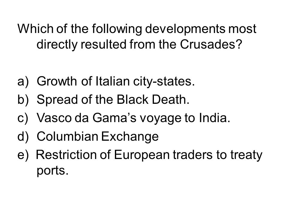 Which of the following developments most directly resulted from the Crusades