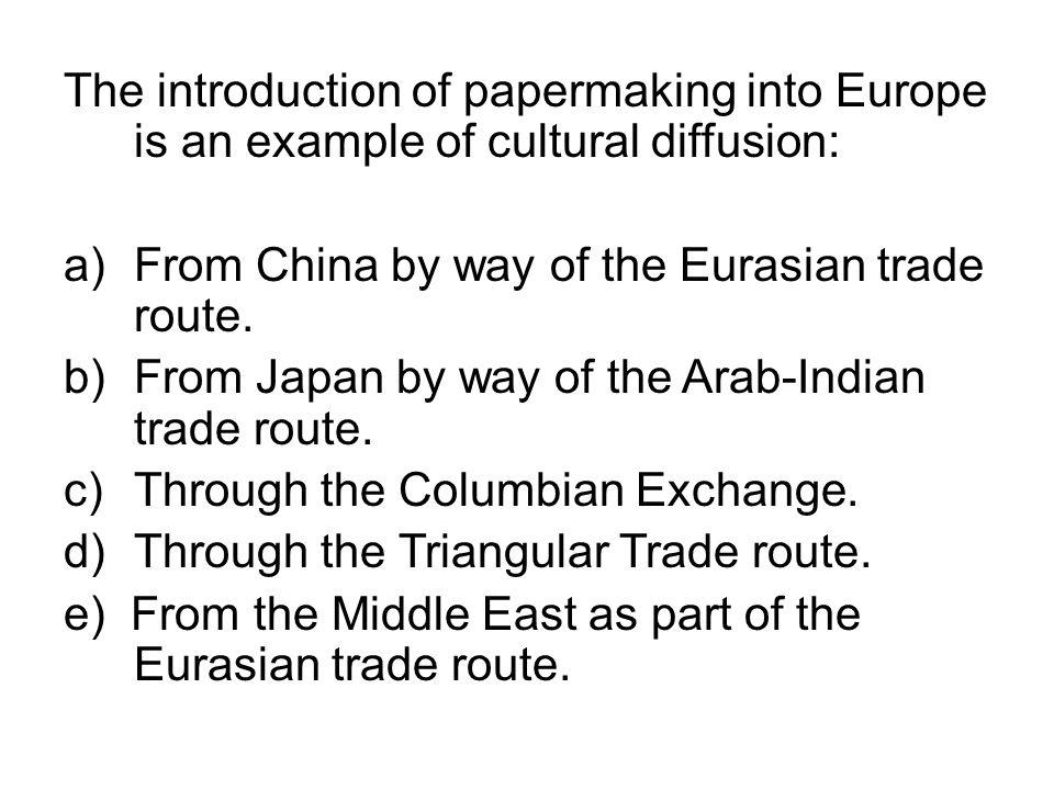 The introduction of papermaking into Europe is an example of cultural diffusion: