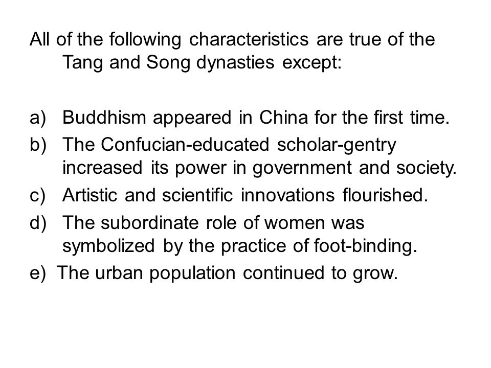 All of the following characteristics are true of the Tang and Song dynasties except: