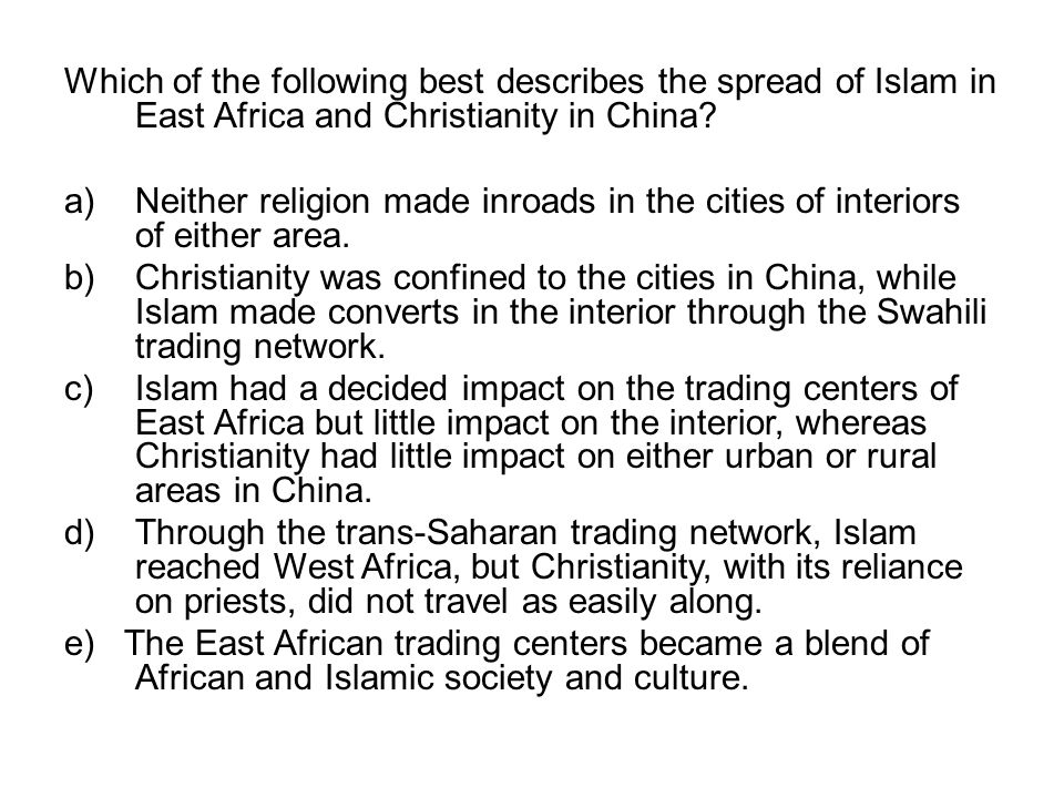 Which of the following best describes the spread of Islam in East Africa and Christianity in China