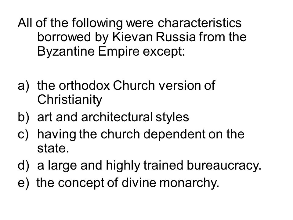 All of the following were characteristics borrowed by Kievan Russia from the Byzantine Empire except: