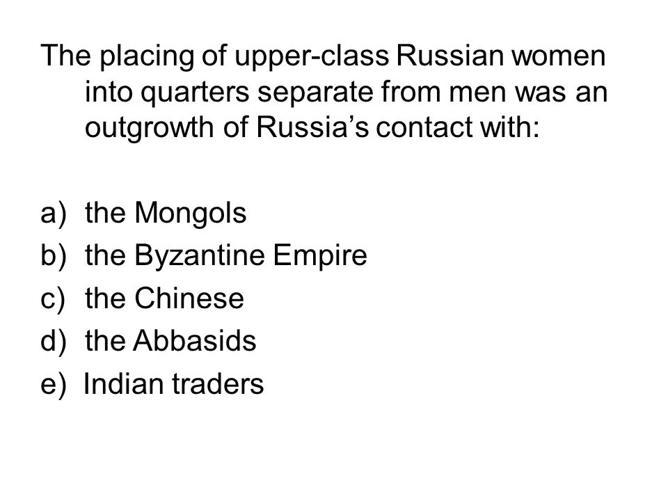 The placing of upper-class Russian women into quarters separate from men was an outgrowth of Russia's contact with:
