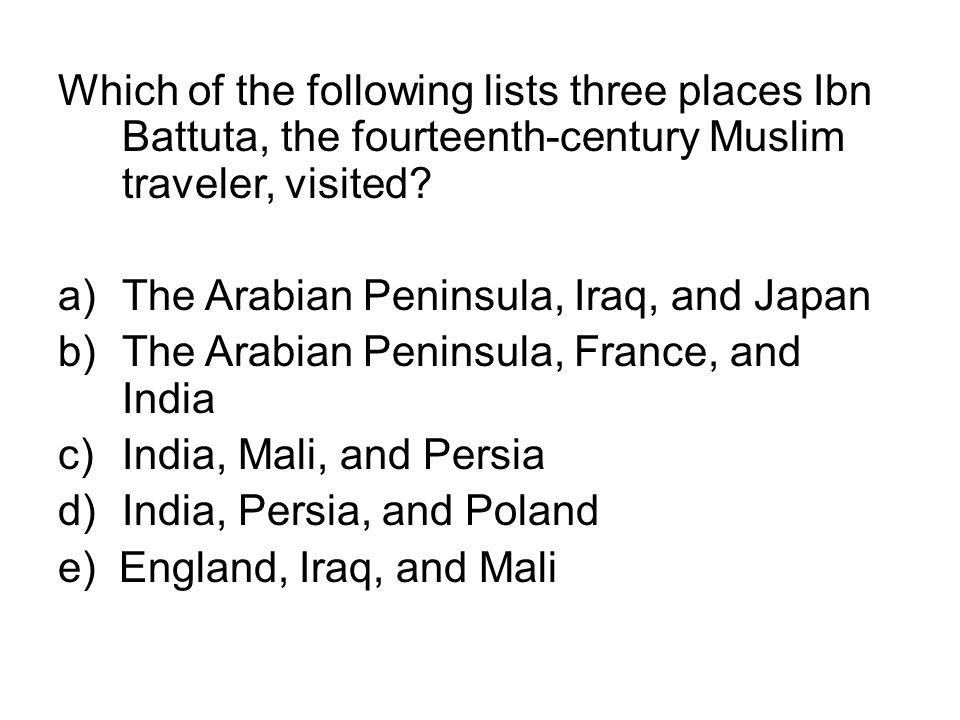 Which of the following lists three places Ibn Battuta, the fourteenth-century Muslim traveler, visited