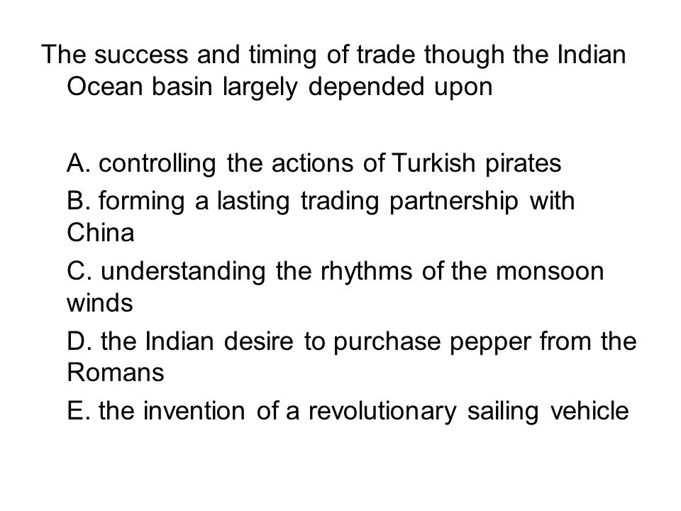 The success and timing of trade though the Indian Ocean basin largely depended upon