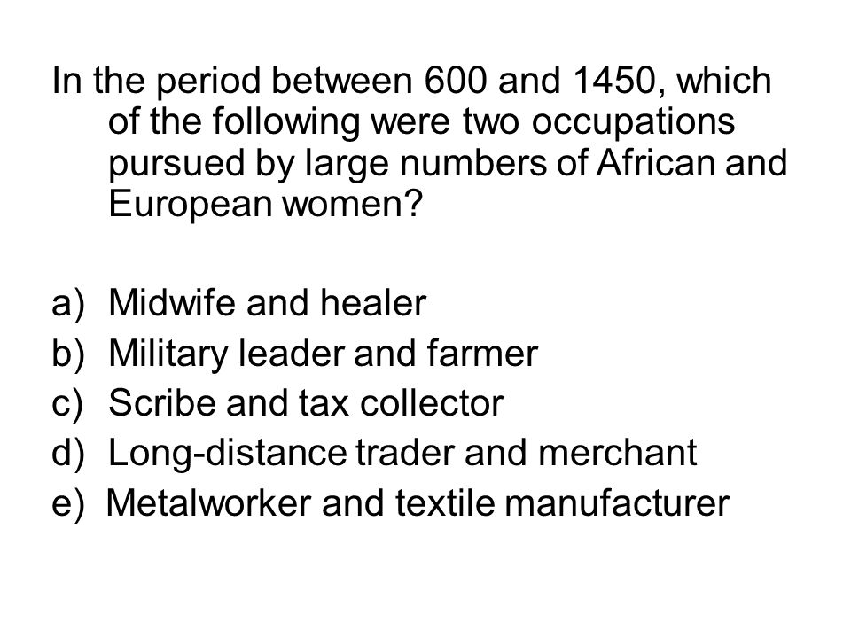 In the period between 600 and 1450, which of the following were two occupations pursued by large numbers of African and European women