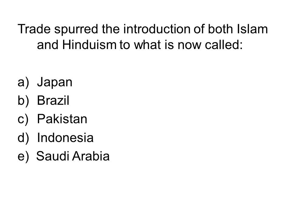 Trade spurred the introduction of both Islam and Hinduism to what is now called: