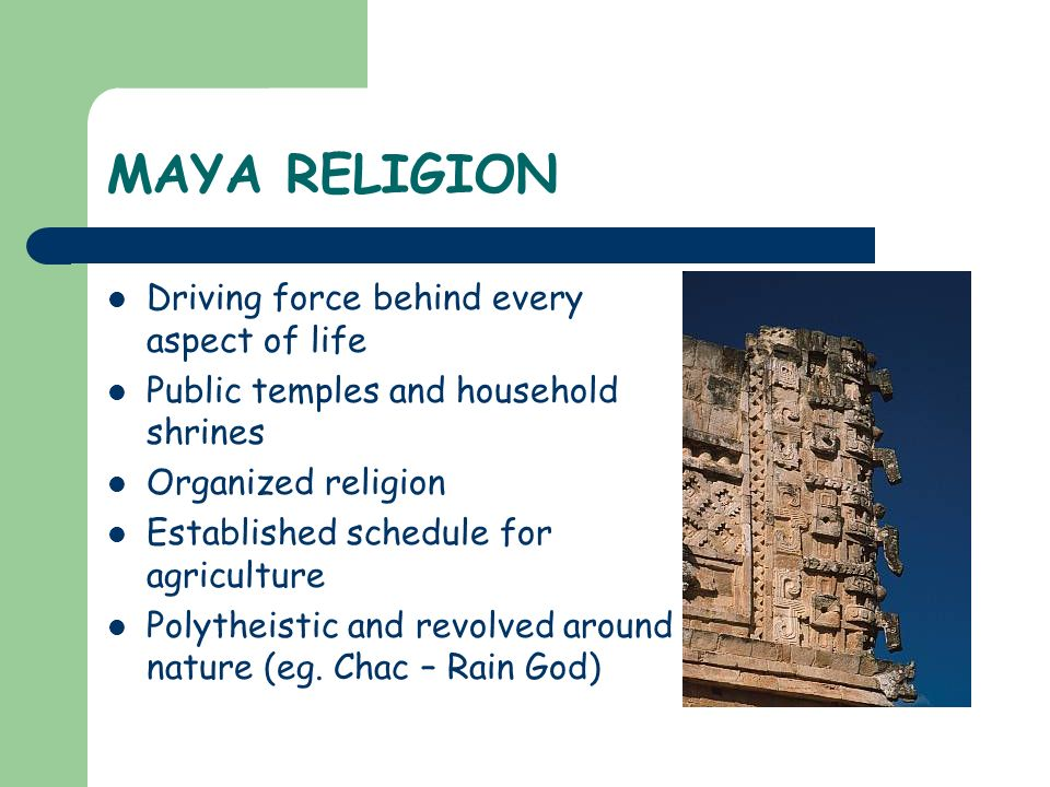 MAYA RELIGION Driving force behind every aspect of life