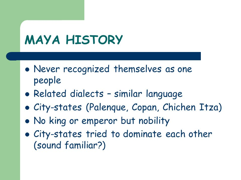 MAYA HISTORY Never recognized themselves as one people