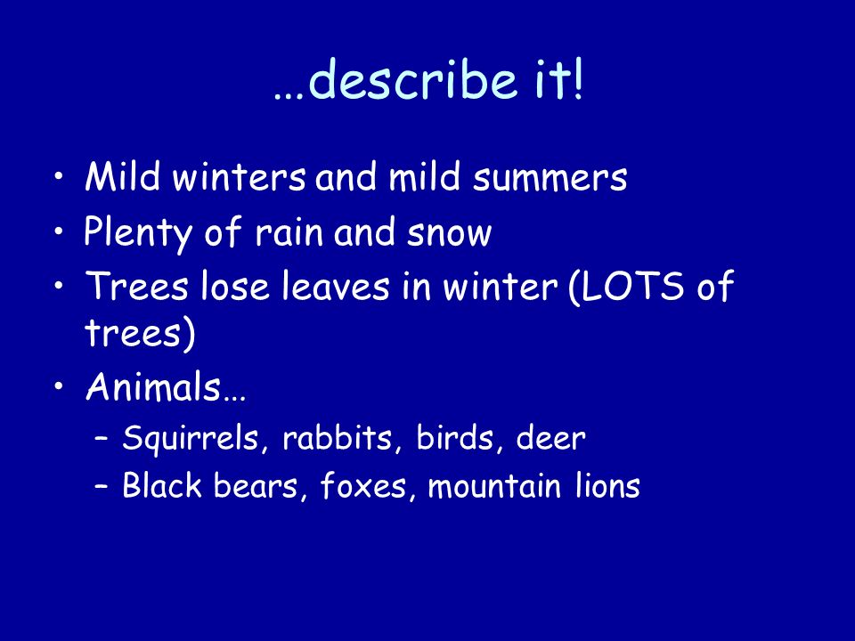 …describe it! Mild winters and mild summers Plenty of rain and snow