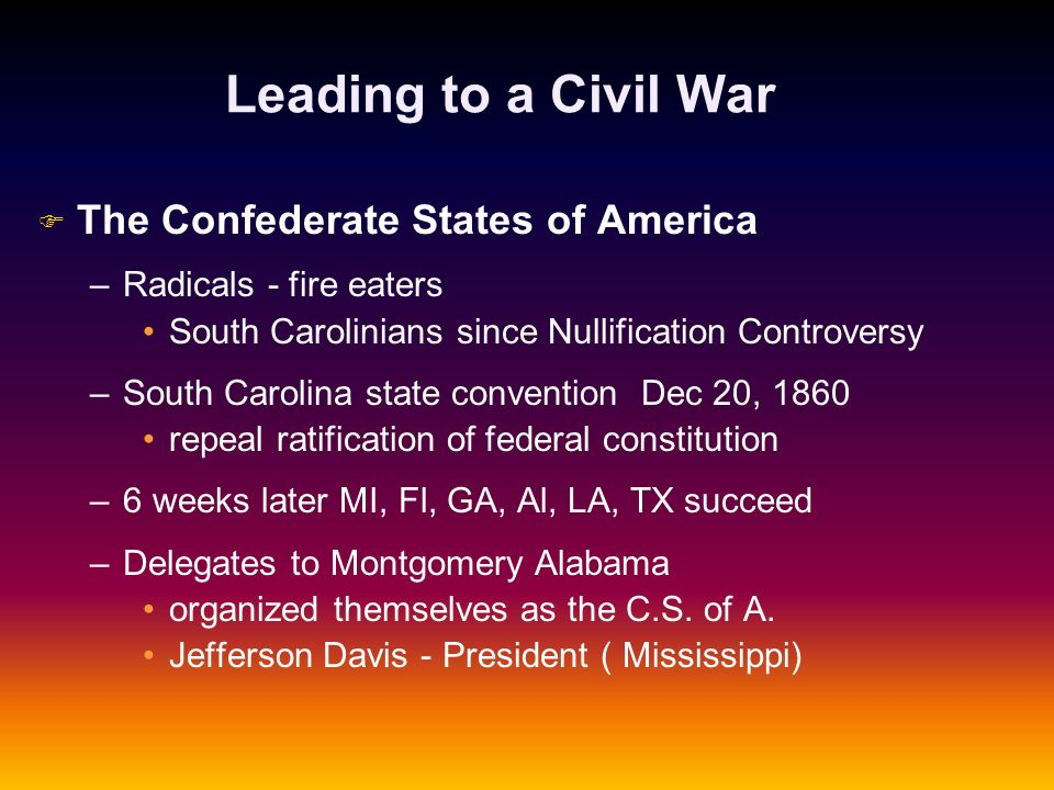 Leading to a Civil War The Confederate States of America