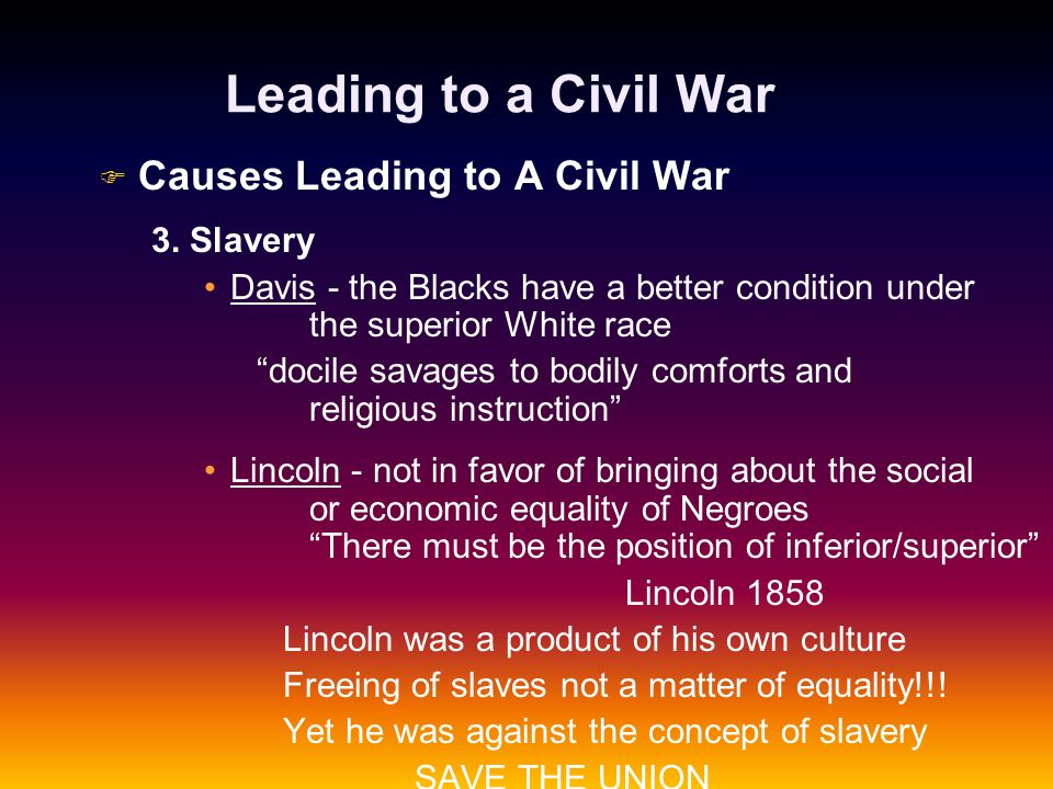 Leading to a Civil War Causes Leading to A Civil War 3. Slavery