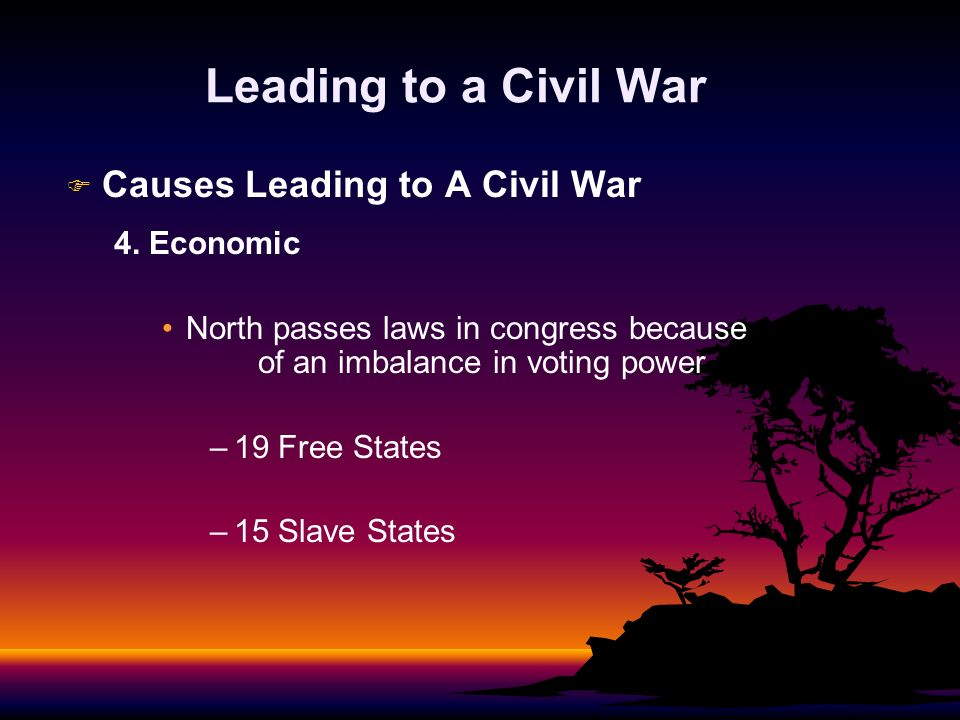 Leading to a Civil War Causes Leading to A Civil War 4. Economic