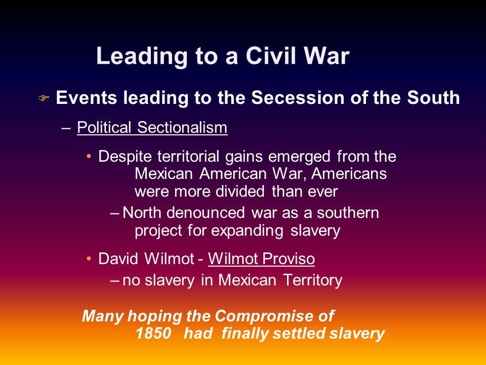 Leading to a Civil War Events leading to the Secession of the South