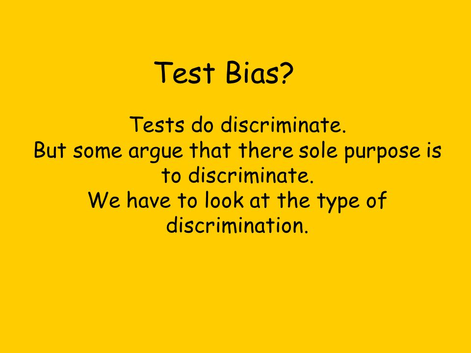 Test Bias Tests do discriminate.