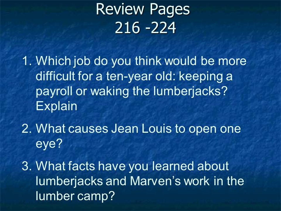 Review Pages 216 -224 Which job do you think would be more difficult for a ten-year old: keeping a payroll or waking the lumberjacks Explain.