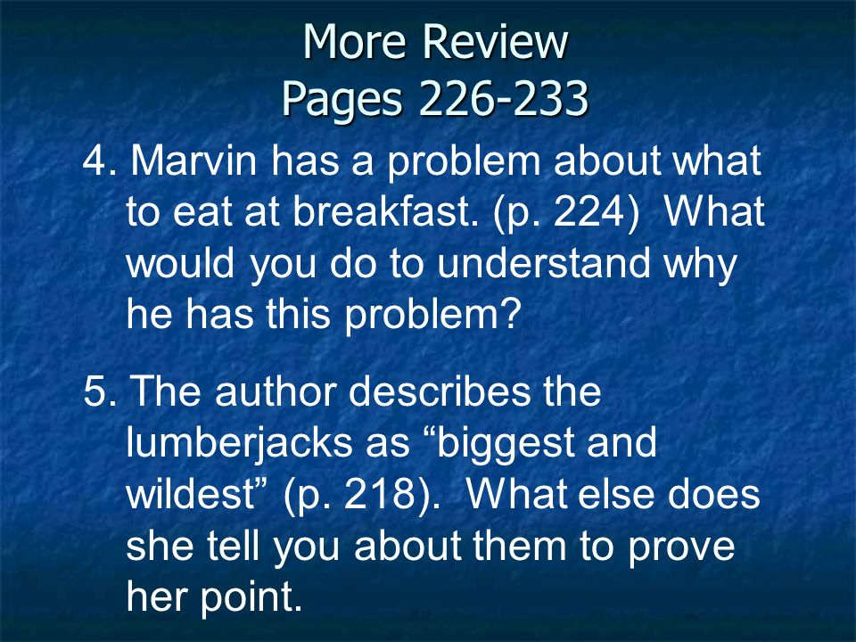 More Review Pages 226-233 4. Marvin has a problem about what to eat at breakfast. (p. 224) What would you do to understand why he has this problem