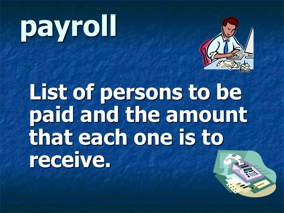 List of persons to be paid and the amount that each one is to receive.
