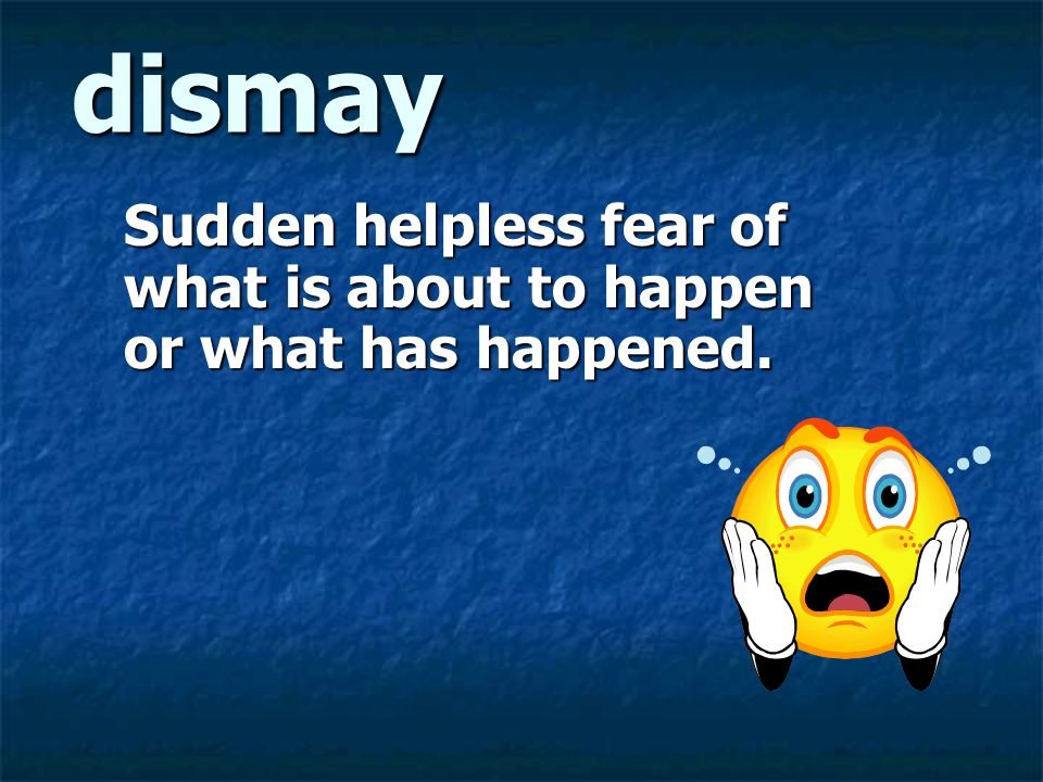 Sudden helpless fear of what is about to happen or what has happened.