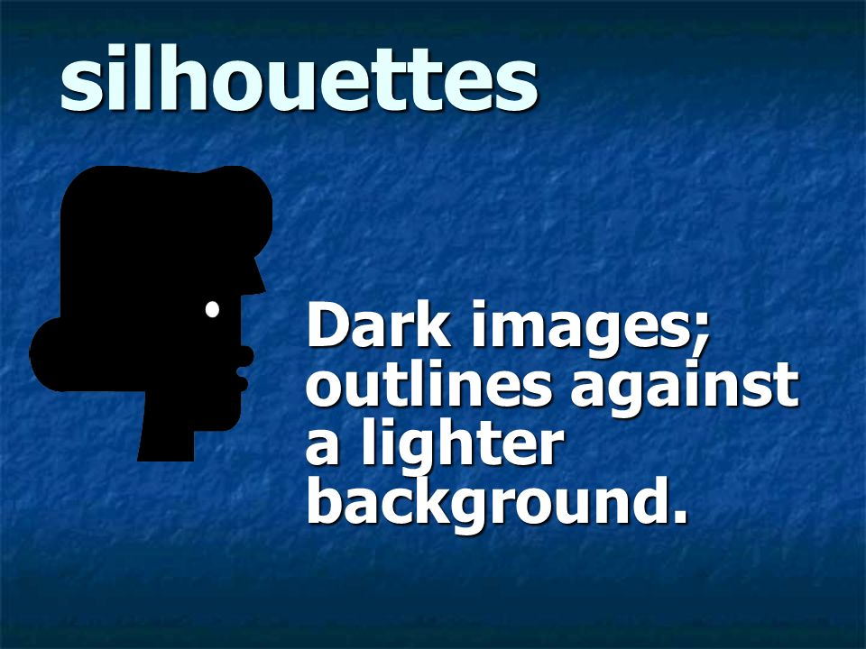 Dark images; outlines against a lighter background.
