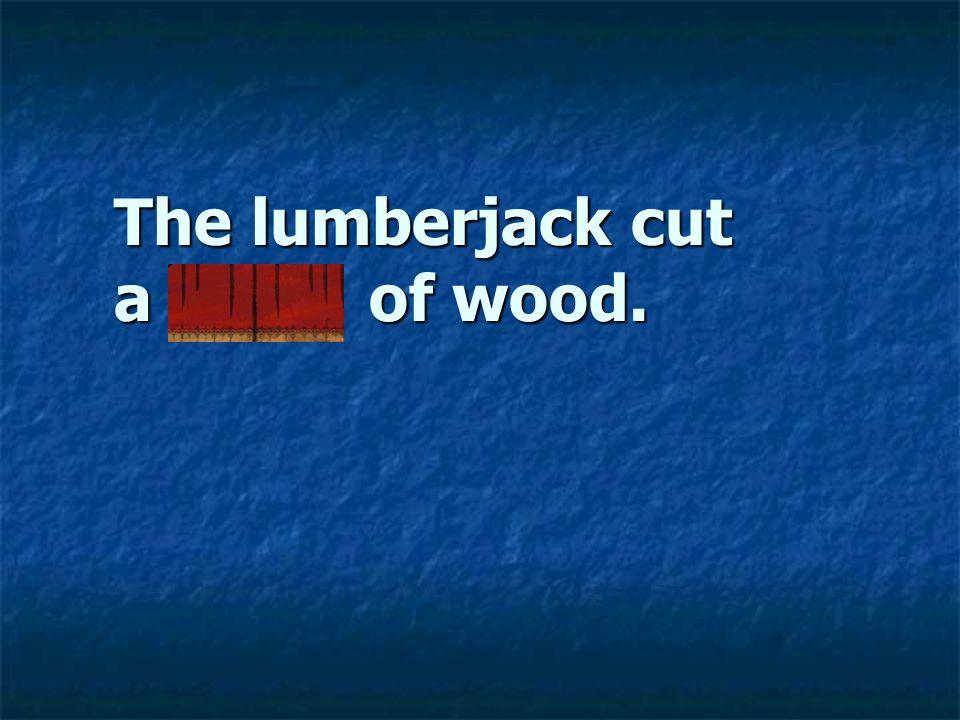 The lumberjack cut a cord of wood.