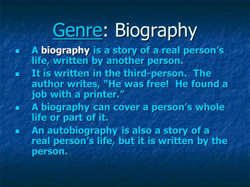 Genre: Biography A biography is a story of a real person's life, written by another person.