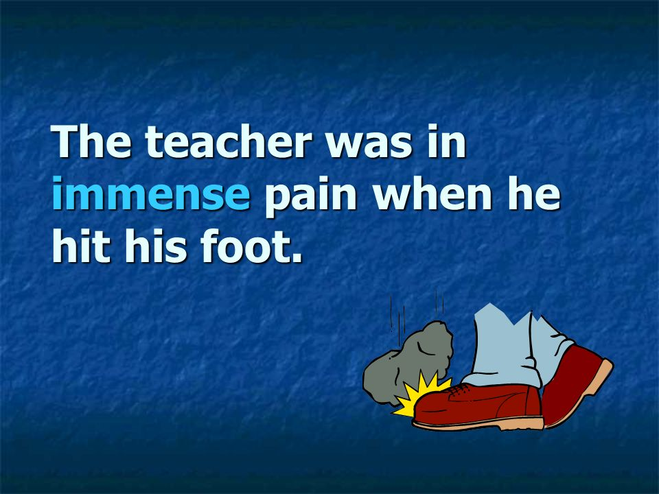 The teacher was in immense pain when he hit his foot.