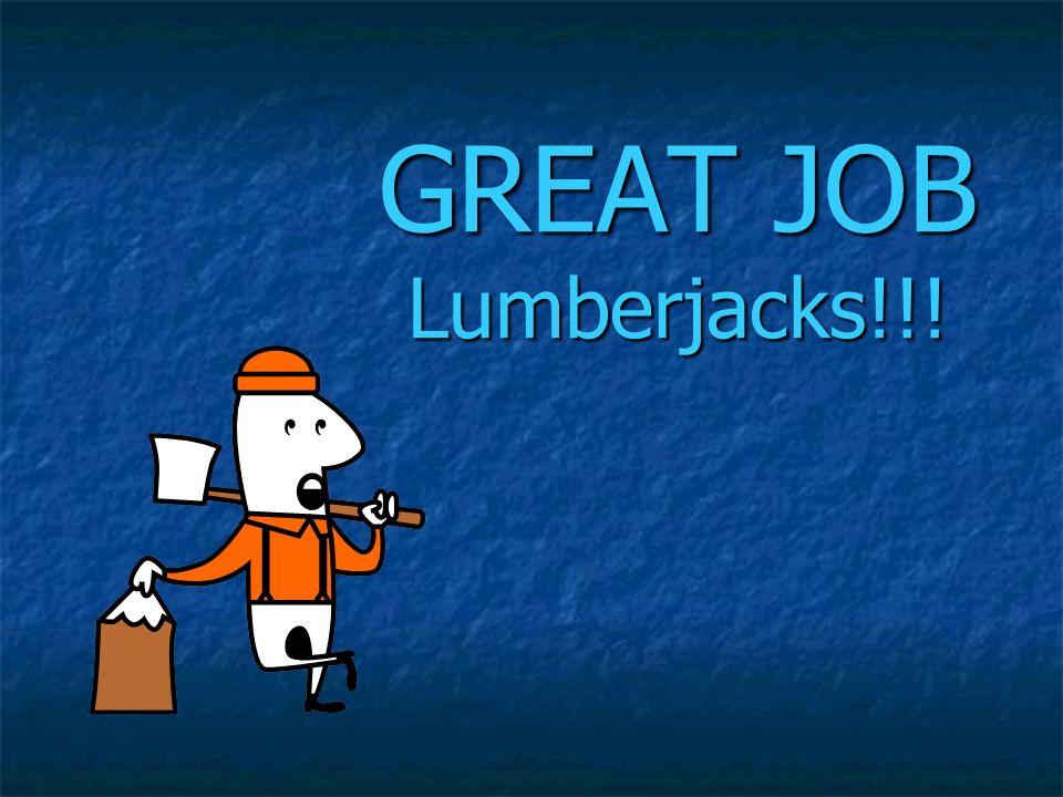GREAT JOB Lumberjacks!!!